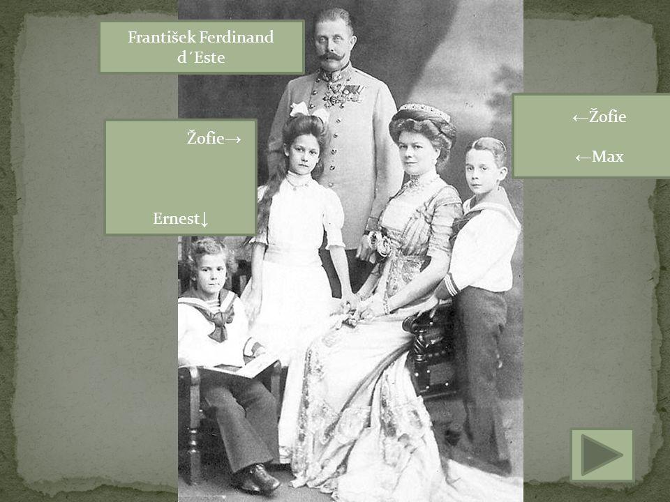 František Ferdinand d´Este Žofie → Ernest ↓ ← Žofie ← Max