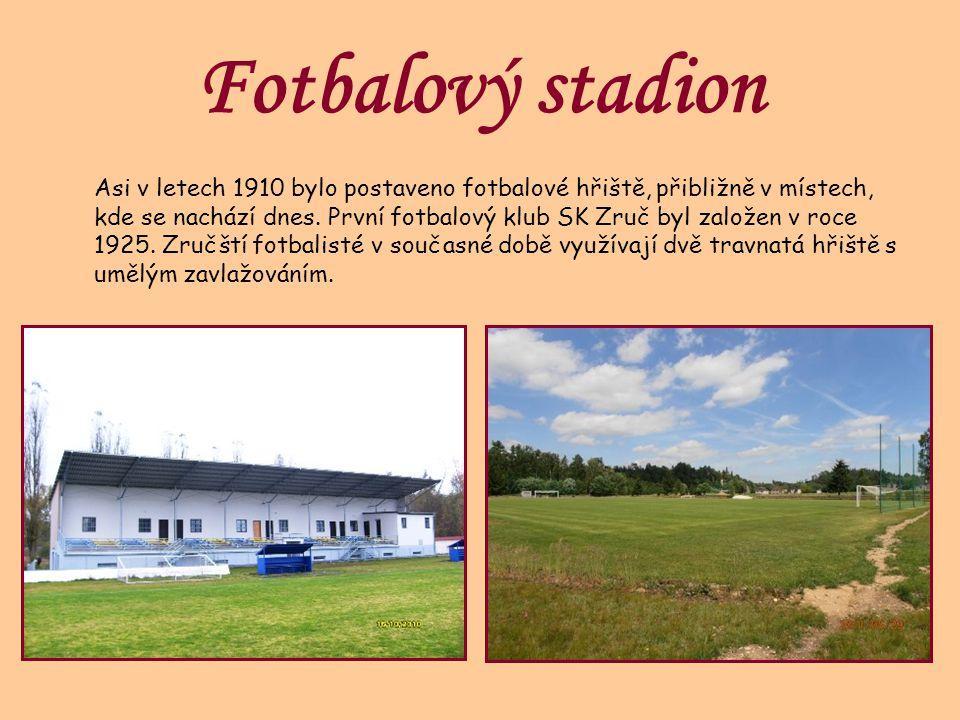 Fotbalový stadion Asi v letech 1910 bylo postaveno fotbalové hřiště, přibližně v místech, kde se nachází dnes. První fotbalový klub SK Zruč byl založe