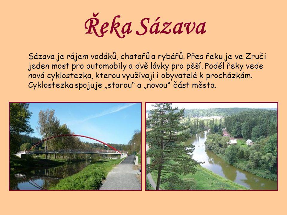 Řeka Sázava Sázava je rájem vodáků, chatařů a rybářů. Přes řeku je ve Zruči jeden most pro automobily a dvě lávky pro pěší. Podél řeky vede nová cyklo