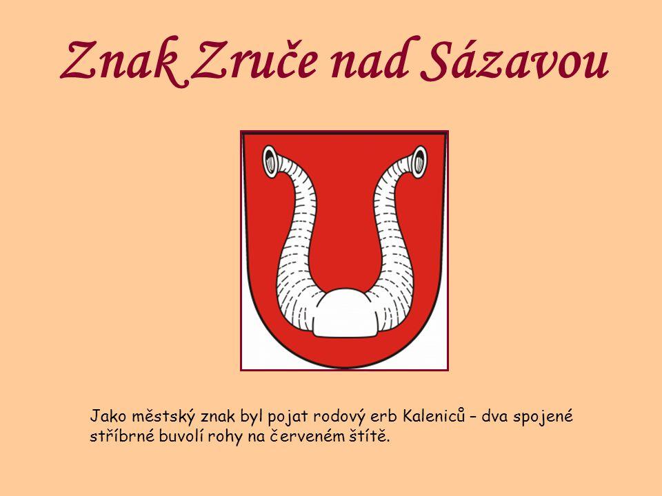 Znak Zruče nad Sázavou Jako městský znak byl pojat rodový erb Kaleniců – dva spojené stříbrné buvolí rohy na červeném štítě.