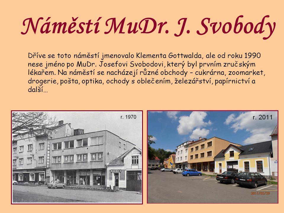 Náměstí MuDr. J. Svobody Dříve se toto náměstí jmenovalo Klementa Gottwalda, ale od roku 1990 nese jméno po MuDr. Josefovi Svobodovi, který byl prvním