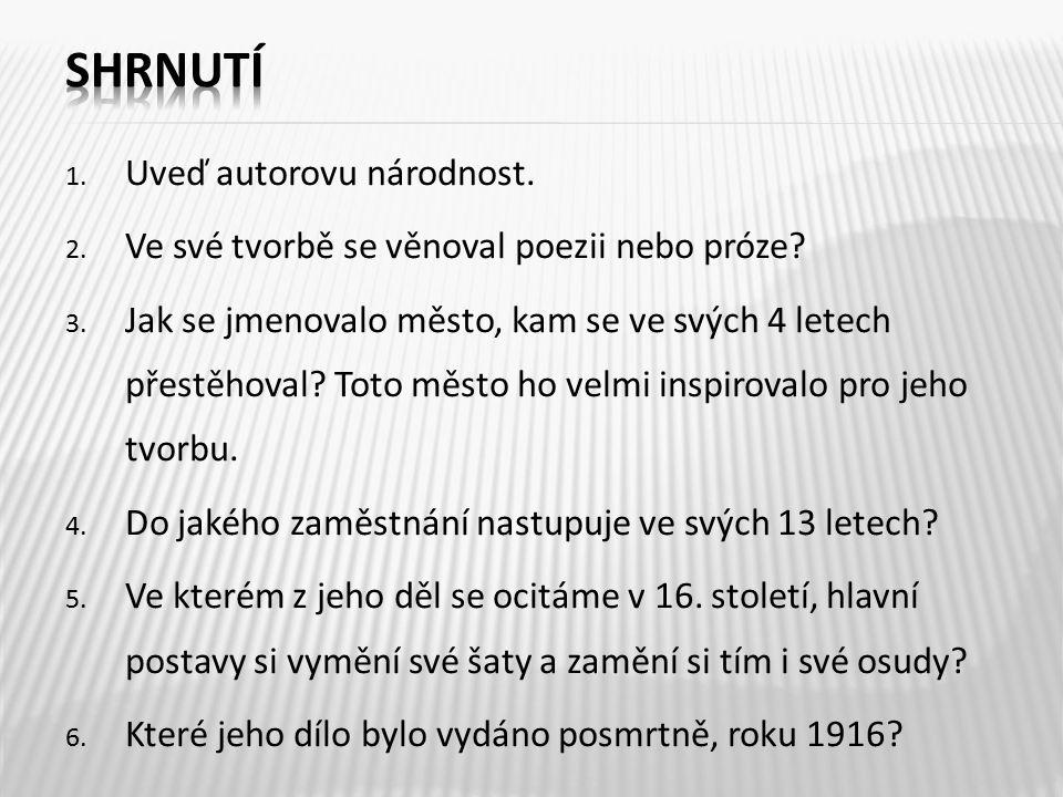 1.Uveď autorovu národnost. 2. Ve své tvorbě se věnoval poezii nebo próze.