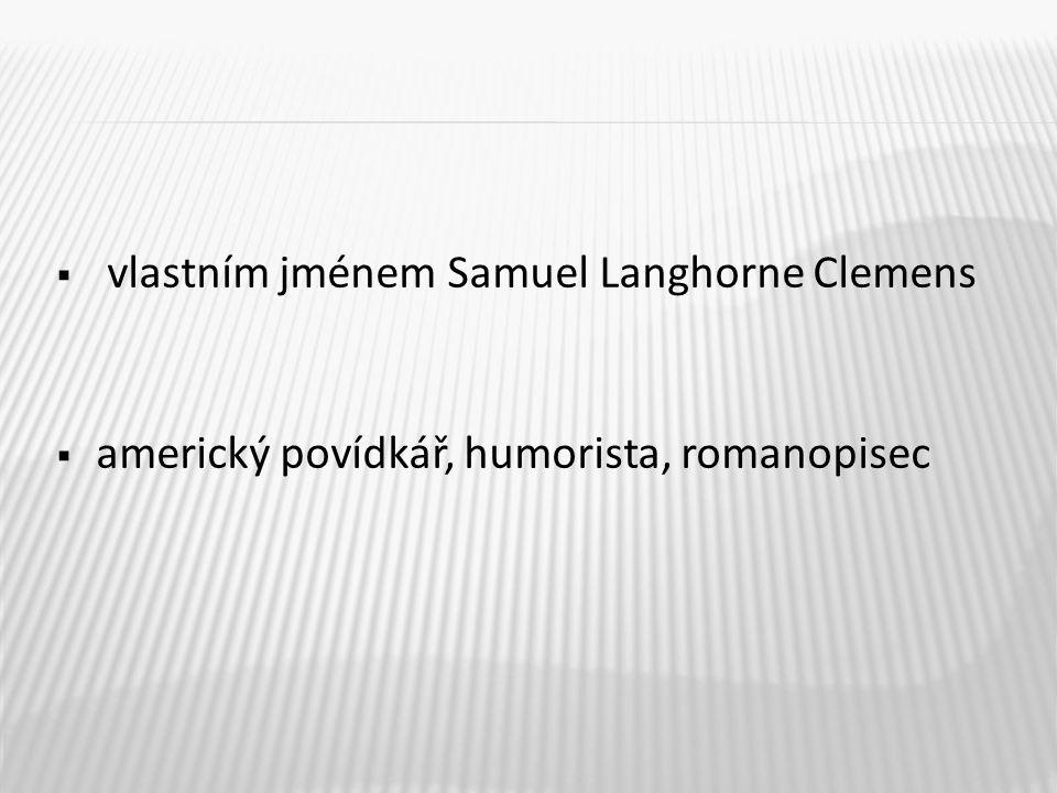  vlastním jménem Samuel Langhorne Clemens  americký povídkář, humorista, romanopisec