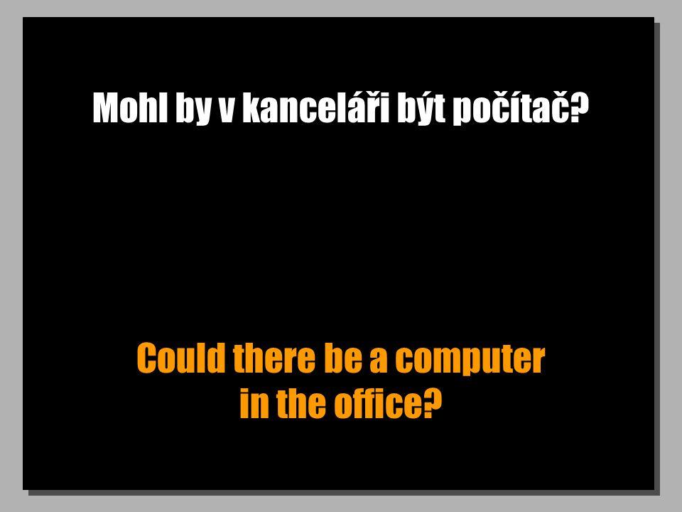 Mohl by v kanceláři být počítač? Could there be a computer in the office?