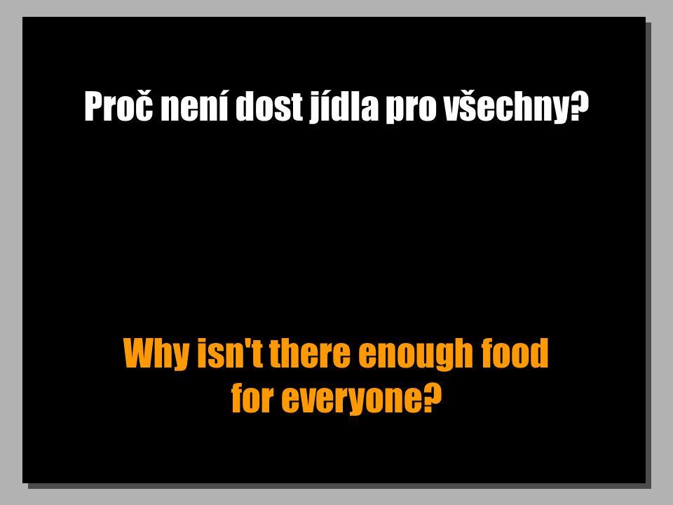 Proč není dost jídla pro všechny? Why isn't there enough food for everyone?
