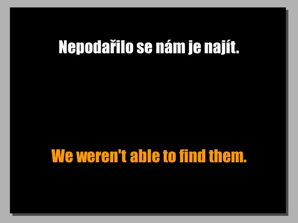Nepodařilo se nám je najít. We weren't able to find them.