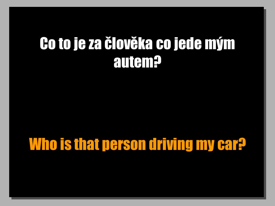 Tohle auto mám už pět let. I have had this car for 5 years.