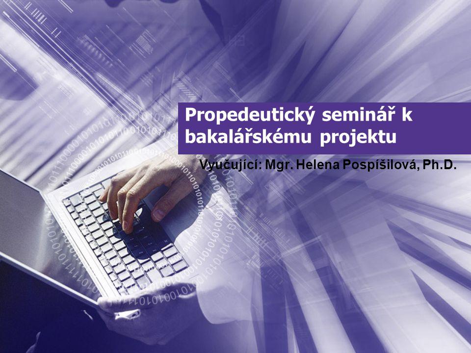 Propedeutický seminář k bakalářskému projektu Vyučující: Mgr. Helena Pospíšilová, Ph.D.