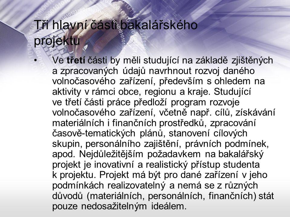 Tři hlavní části bakalářského projektu Ve třetí části by měli studující na základě zjištěných a zpracovaných údajů navrhnout rozvoj daného volnočasové