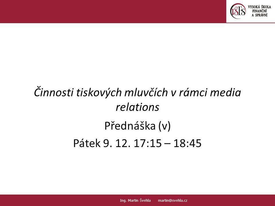 Činnosti tiskových mluvčích v rámci media relations Přednáška (v) Pátek 9. 12. 17:15 – 18:45 1.1. PaedDr.Emil Hanousek,CSc., 14002@mail.vsfs.cz :: Ing