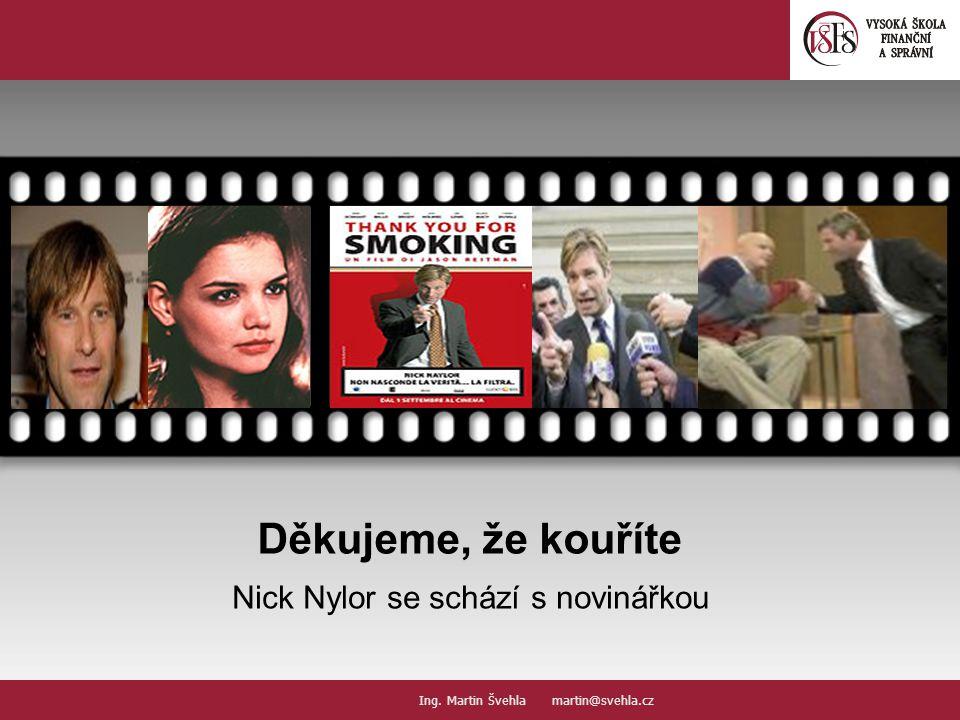 Děkujeme, že kouříte Nick Nylor se schází s novinářkou Your picture here Ing. Martin Švehla martin@svehla.cz