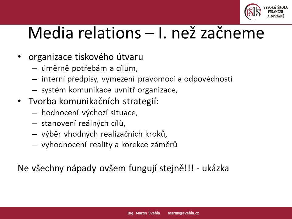 Media relations – I. než začneme organizace tiskového útvaru – úměrně potřebám a cílům, – interní předpisy, vymezení pravomocí a odpovědností – systém