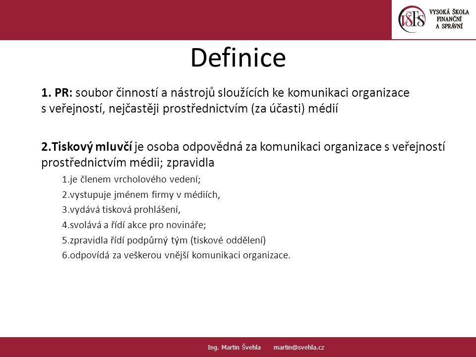 Definice 1. PR: soubor činností a nástrojů sloužících ke komunikaci organizace s veřejností, nejčastěji prostřednictvím (za účasti) médií 2. Tiskový m