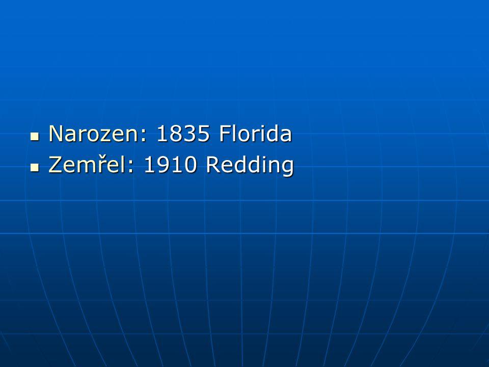 Narozen: 1835 Florida Narozen: 1835 Florida Zemřel: 1910 Redding Zemřel: 1910 Redding