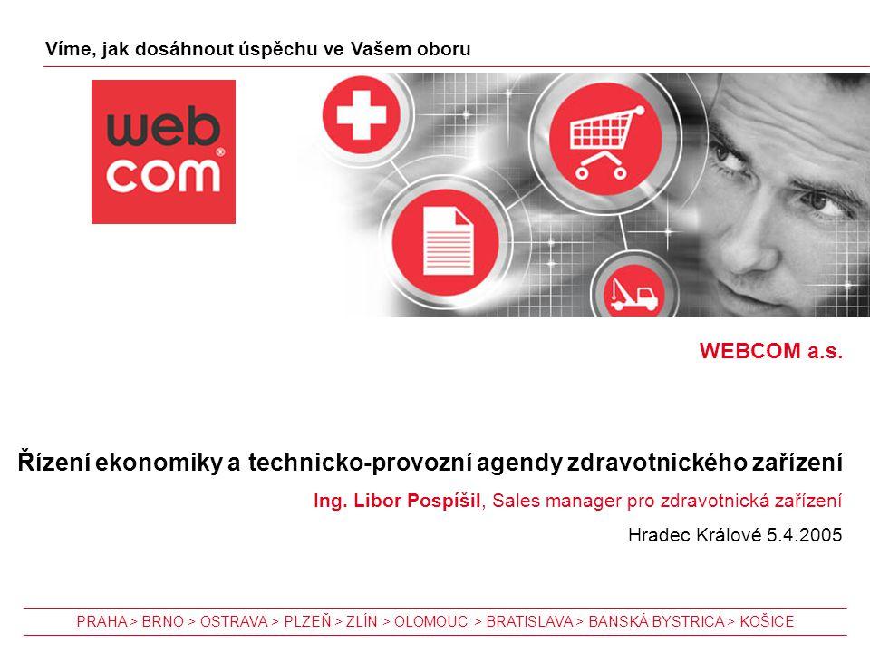 WEBCOM a.s. Víme, jak dosáhnout úspěchu ve Vašem oboru Řízení ekonomiky a technicko-provozní agendy zdravotnického zařízení Ing. Libor Pospíšil, Sales