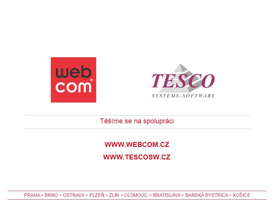 Těšíme se na spolupráci WWW.WEBCOM.CZ WWW.TESCOSW.CZ PRAHA > BRNO > OSTRAVA > PLZEŇ > ZLÍN > OLOMOUC > BRATISLAVA > BANSKÁ BYSTRICA > KOŠICE
