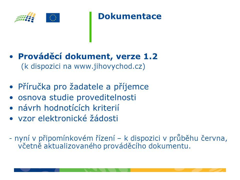 Dokumentace Prováděcí dokument, verze 1.2 (k dispozici na www.jihovychod.cz) Příručka pro žadatele a příjemce osnova studie proveditelnosti návrh hodnotících kriterií vzor elektronické žádosti - nyní v připomínkovém řízení – k dispozici v průběhu června, včetně aktualizovaného prováděcího dokumentu.