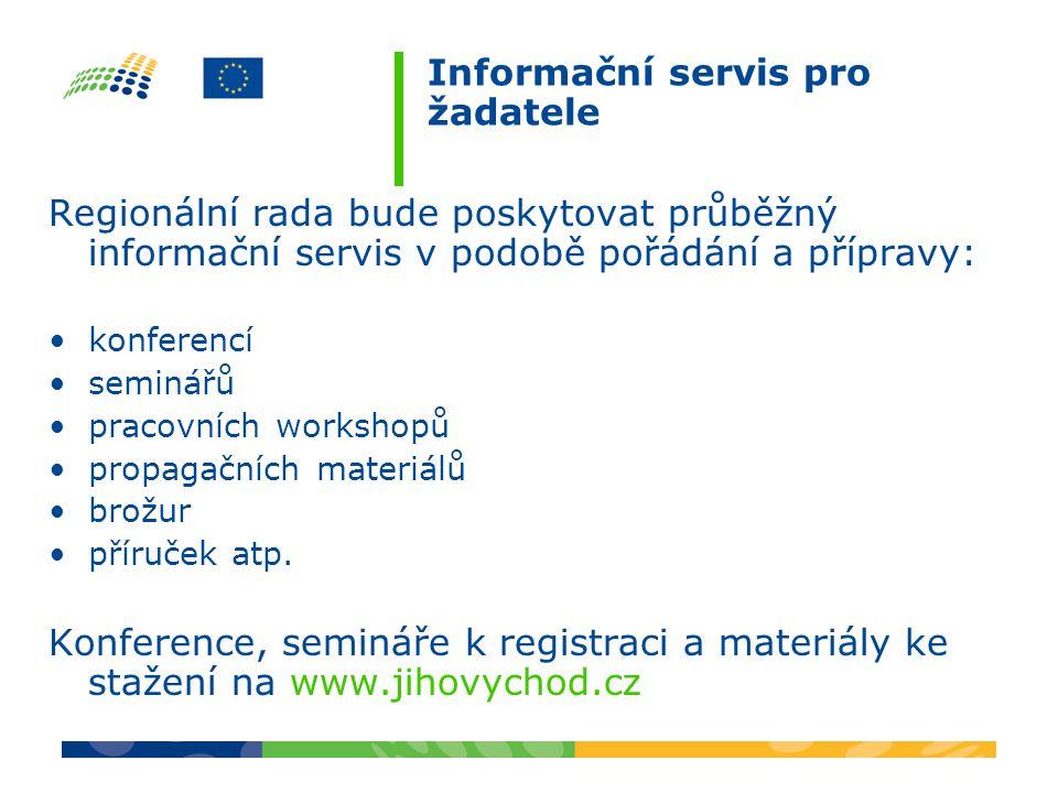 Informační servis pro žadatele Regionální rada bude poskytovat průběžný informační servis v podobě pořádání a přípravy: konferencí seminářů pracovních workshopů propagačních materiálů brožur příruček atp.