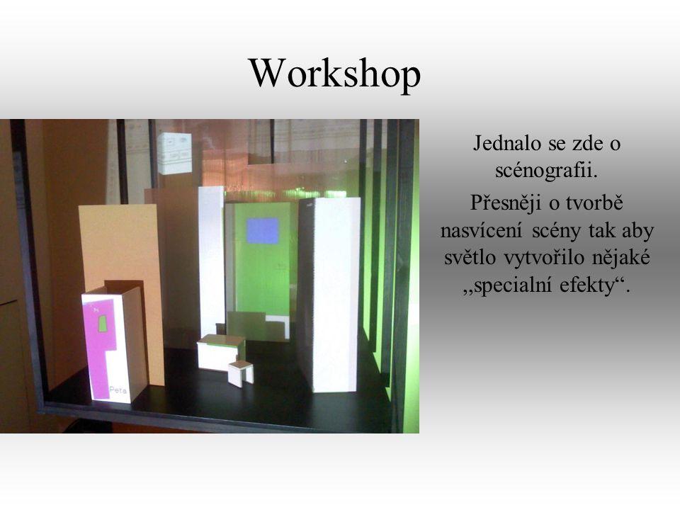 Workshop Jednalo se zde o scénografii.