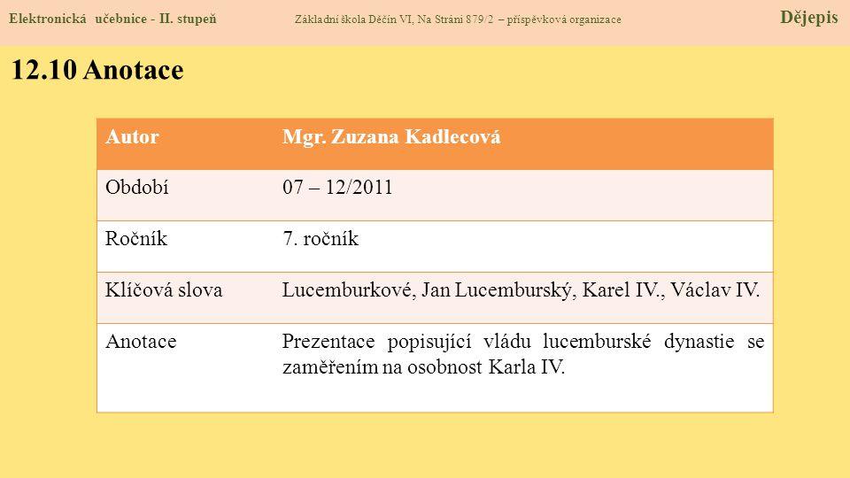 Elektronická učebnice - II. stupeň Základní škola Děčín VI, Na Stráni 879/2 – příspěvková organizace Dějepis 12.10 Anotace AutorMgr. Zuzana Kadlecová