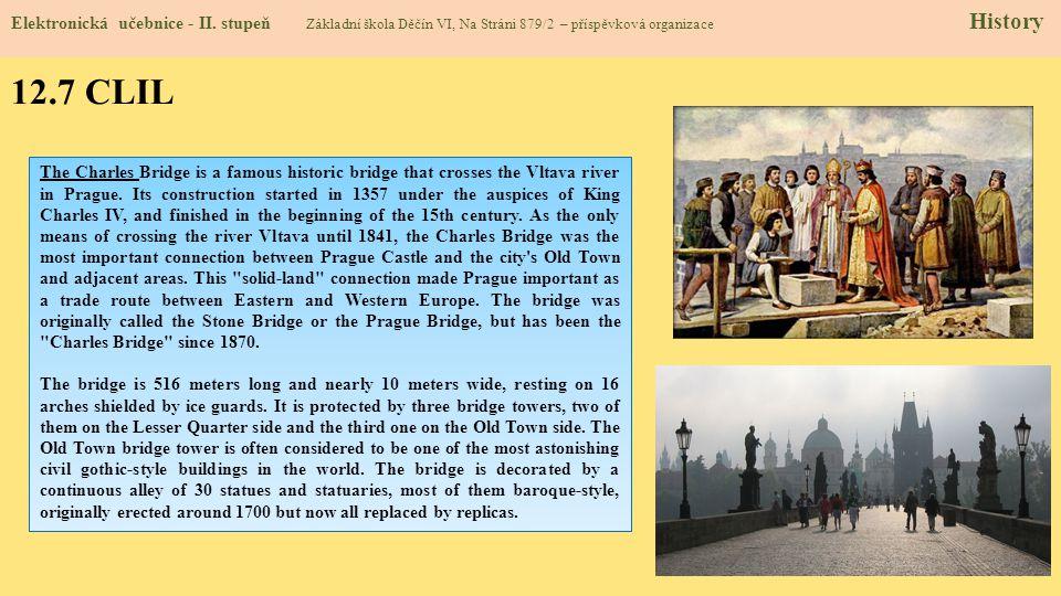12.7 CLIL Elektronická učebnice - II. stupeň Základní škola Děčín VI, Na Stráni 879/2 – příspěvková organizace History The Charles Bridge is a famous