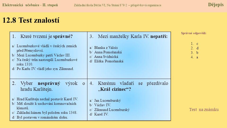 12.8 Test znalostí Správné odpovědi : 1.c 2.d 3.b 4.a Test na známku Elektronická učebnice - II. stupeň Základní škola Děčín VI, Na Stráni 879/2 – pří