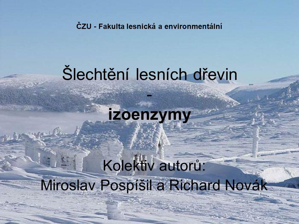 Kolektiv autorů: Miroslav Pospíšil a Richard Novák Šlechtění lesních dřevin - izoenzymy ČZU - Fakulta lesnická a environmentální