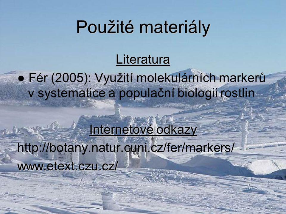 Použité materiály Literatura ● Fér (2005): Využití molekulárních markerů v systematice a populační biologii rostlin Internetové odkazy http://botany.natur.cuni.cz/fer/markers/www.etext.czu.cz/