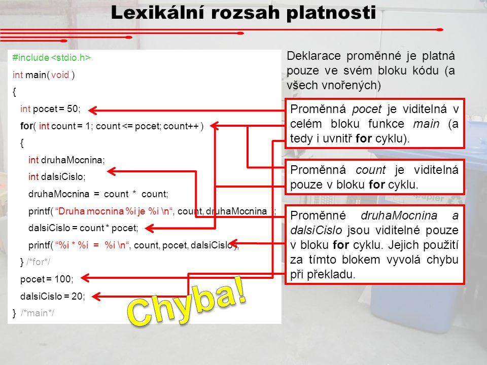 Lexikální rozsah platnosti #include int main( void ) { int pocet = 50; for( int count = 1; count <= pocet; count++ ) { int druhaMocnina; int dalsiCisl
