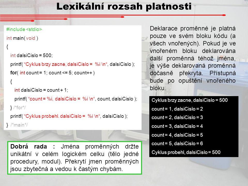 "Lexikální rozsah platnosti #include int main( void ) { int dalsiCislo = 500; printf( ""Cyklus brzy zacne, dalsiCislo = %i \n"", dalsiCislo ); for( int c"