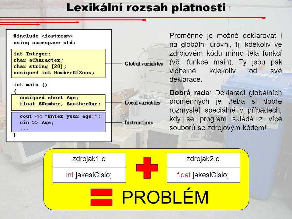 Lexikální rozsah platnosti Proměnné je možné deklarovat i na globální úrovni, tj. kdekoliv ve zdrojovém kódu mimo těla funkcí (vč. funkce main). Ty js