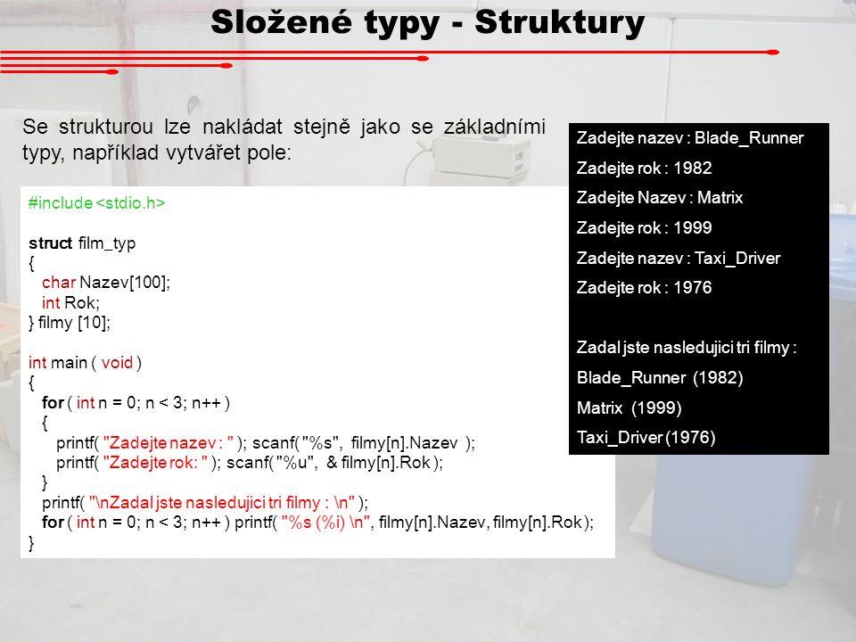 Složené typy - Struktury Se strukturou lze nakládat stejně jako se základními typy, například vytvářet pole: #include struct film_typ { char Nazev[100