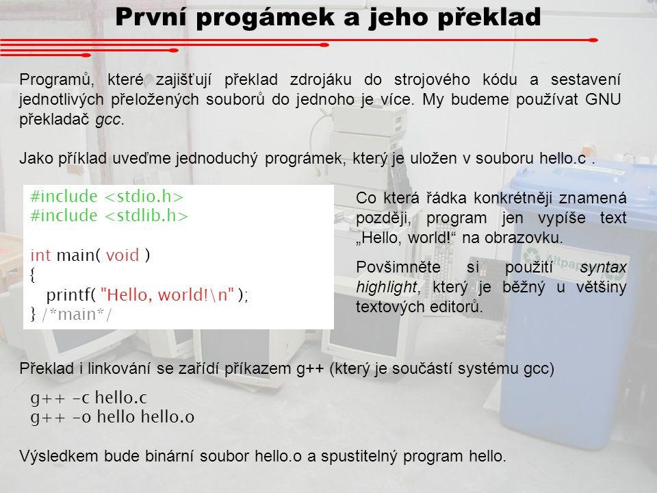 První progámek a jeho překlad Programů, které zajišťují překlad zdrojáku do strojového kódu a sestavení jednotlivých přeložených souborů do jednoho je