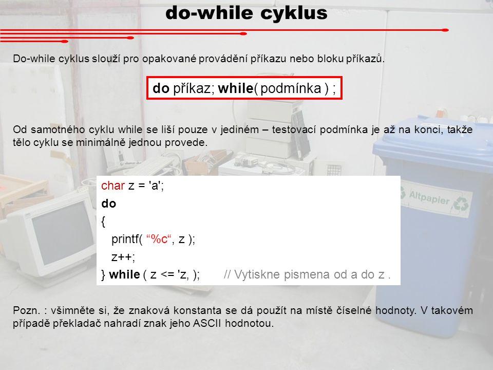 do-while cyklus Do-while cyklus slouží pro opakované provádění příkazu nebo bloku příkazů. do příkaz; while( podmínka ) ; Od samotného cyklu while se
