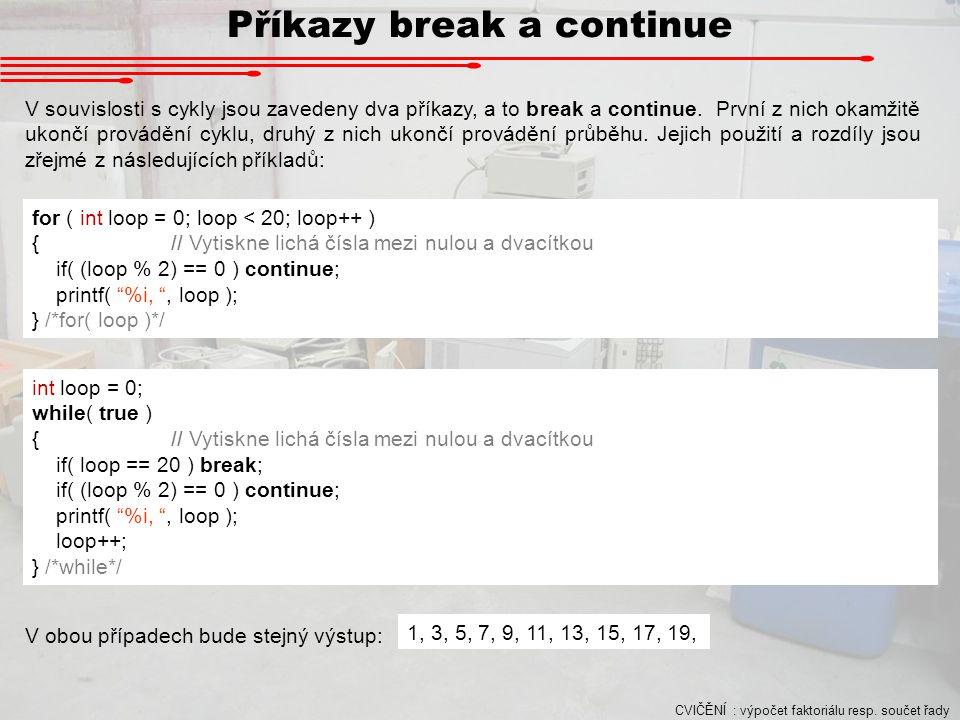 Příkazy break a continue V souvislosti s cykly jsou zavedeny dva příkazy, a to break a continue. První z nich okamžitě ukončí provádění cyklu, druhý z