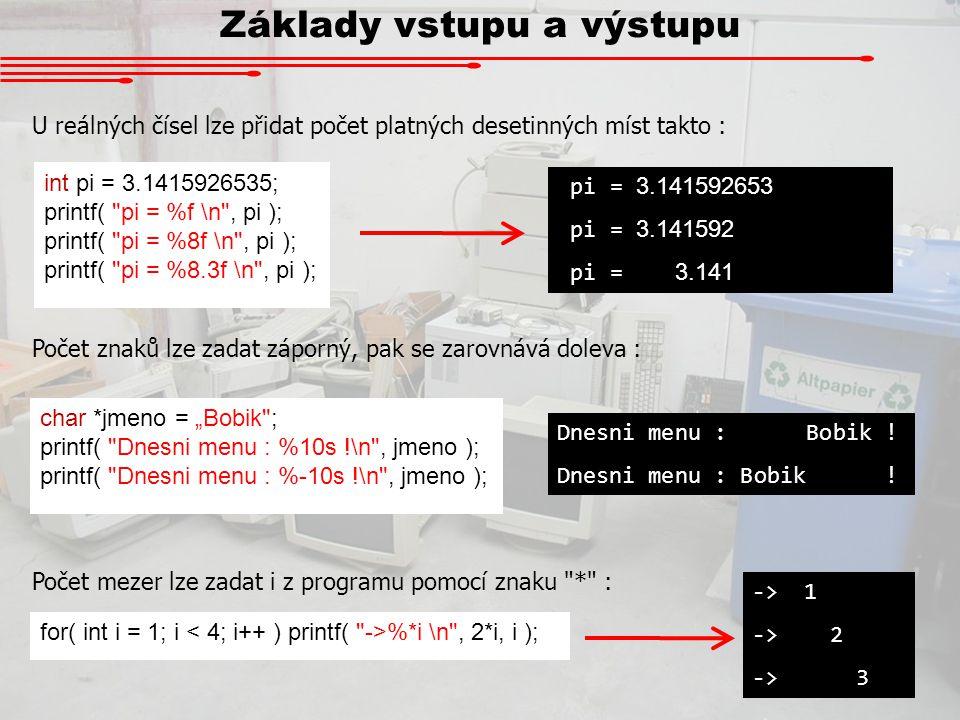 Základy vstupu a výstupu U reálných čísel lze přidat počet platných desetinných míst takto : int pi = 3.1415926535; printf(