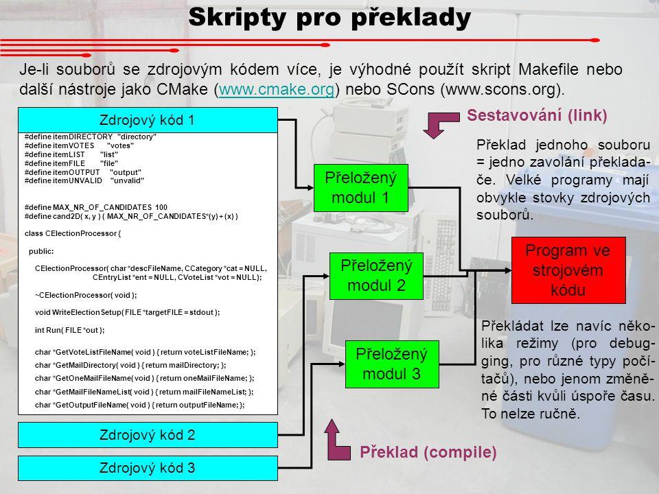 Skripty pro překlady Je-li souborů se zdrojovým kódem více, je výhodné použít skript Makefile nebo další nástroje jako CMake (www.cmake.org) nebo SCon