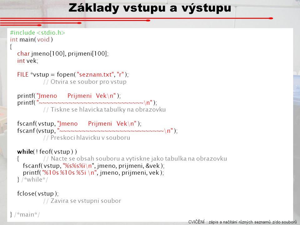 Základy vstupu a výstupu #include int main( void ) { char jmeno[100], prijmeni[100]; int vek; FILE *vstup = fopen(