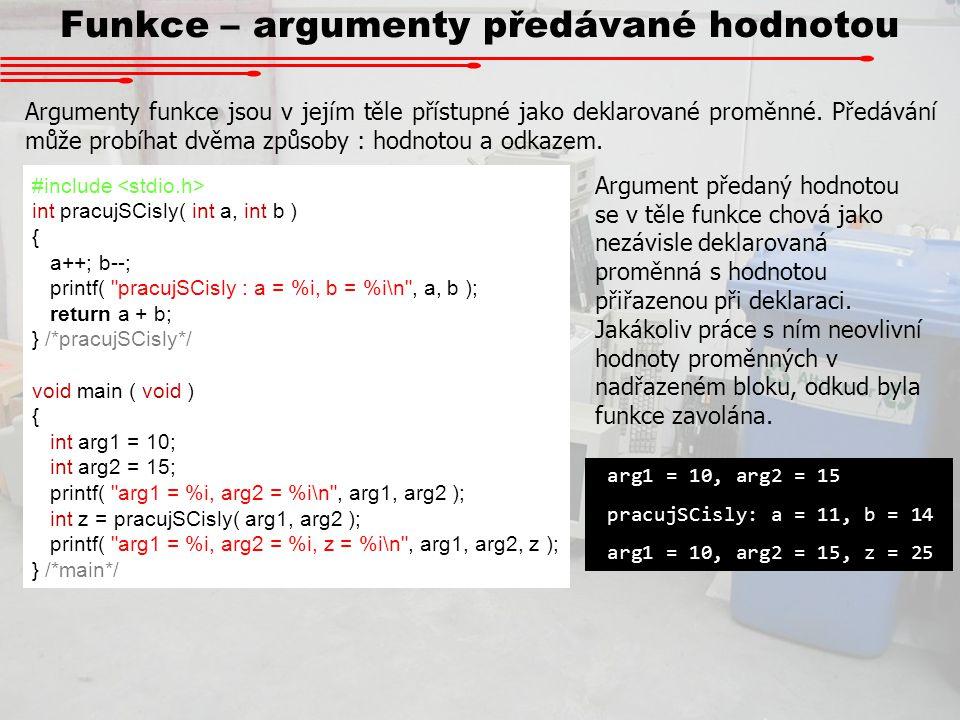 Funkce – argumenty předávané hodnotou Argumenty funkce jsou v jejím těle přístupné jako deklarované proměnné. Předávání může probíhat dvěma způsoby :