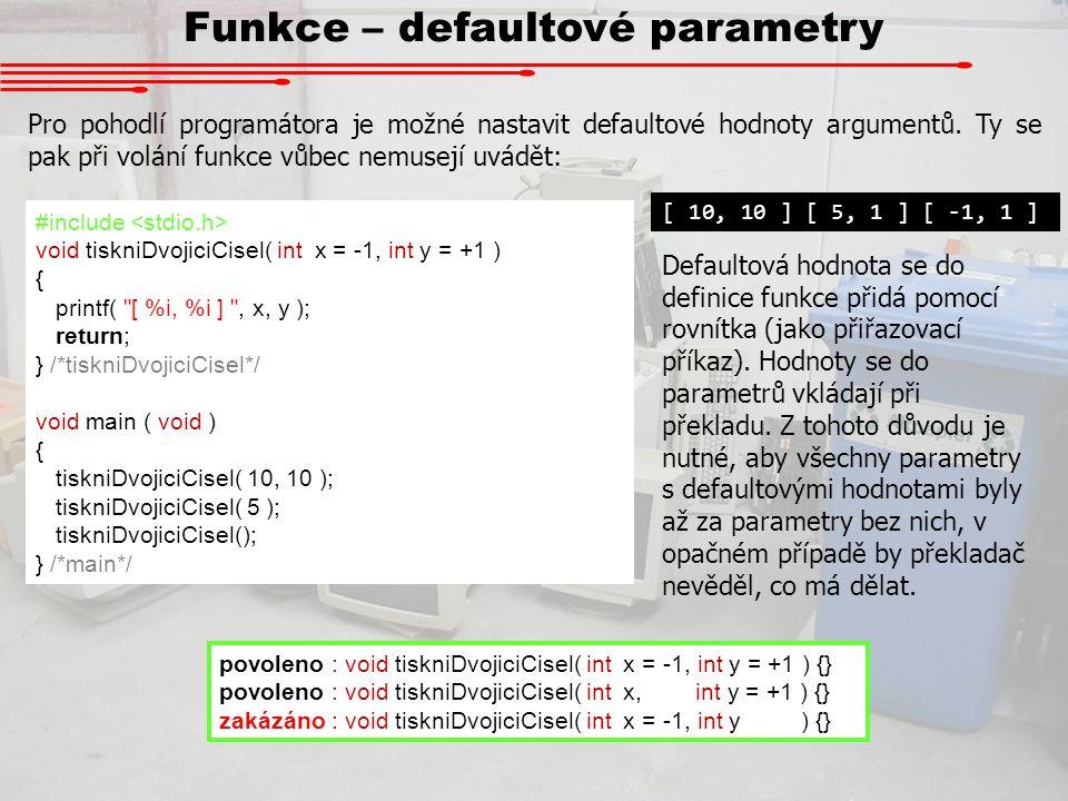 Funkce – defaultové parametry Pro pohodlí programátora je možné nastavit defaultové hodnoty argumentů. Ty se pak při volání funkce vůbec nemusejí uvád