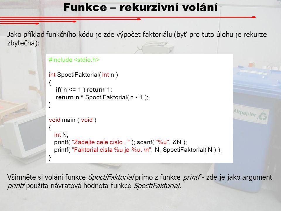 Funkce – rekurzivní volání Jako příklad funkčního kódu je zde výpočet faktoriálu (byť pro tuto úlohu je rekurze zbytečná): #include int SpoctiFaktoria