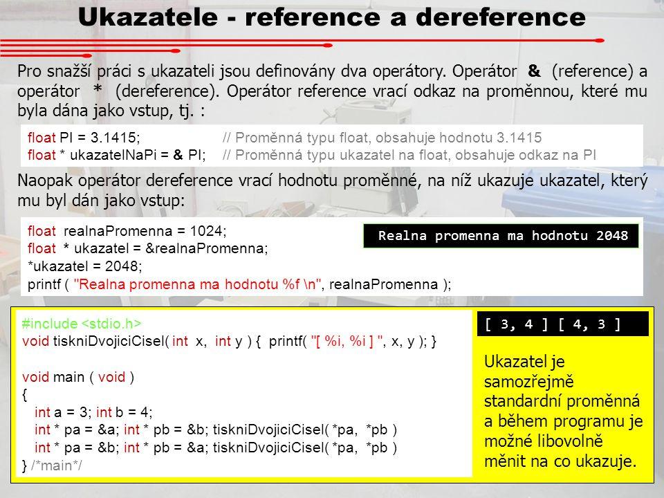 Ukazatele - reference a dereference Pro snažší práci s ukazateli jsou definovány dva operátory. Operátor & (reference) a operátor * (dereference). Ope