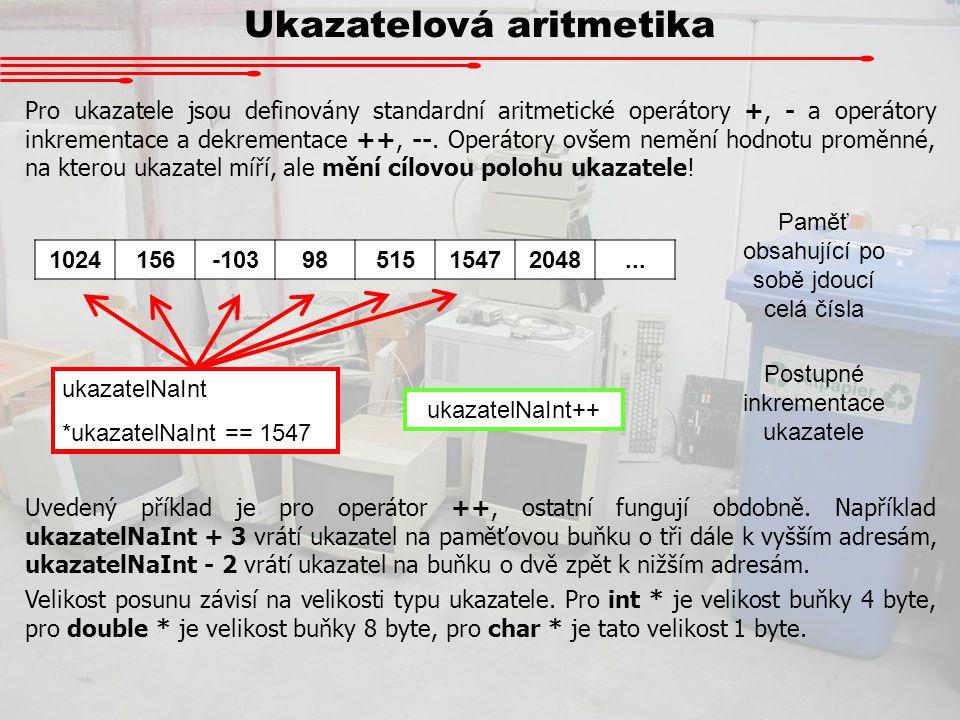 Ukazatelová aritmetika Pro ukazatele jsou definovány standardní aritmetické operátory +, - a operátory inkrementace a dekrementace ++, --. Operátory o