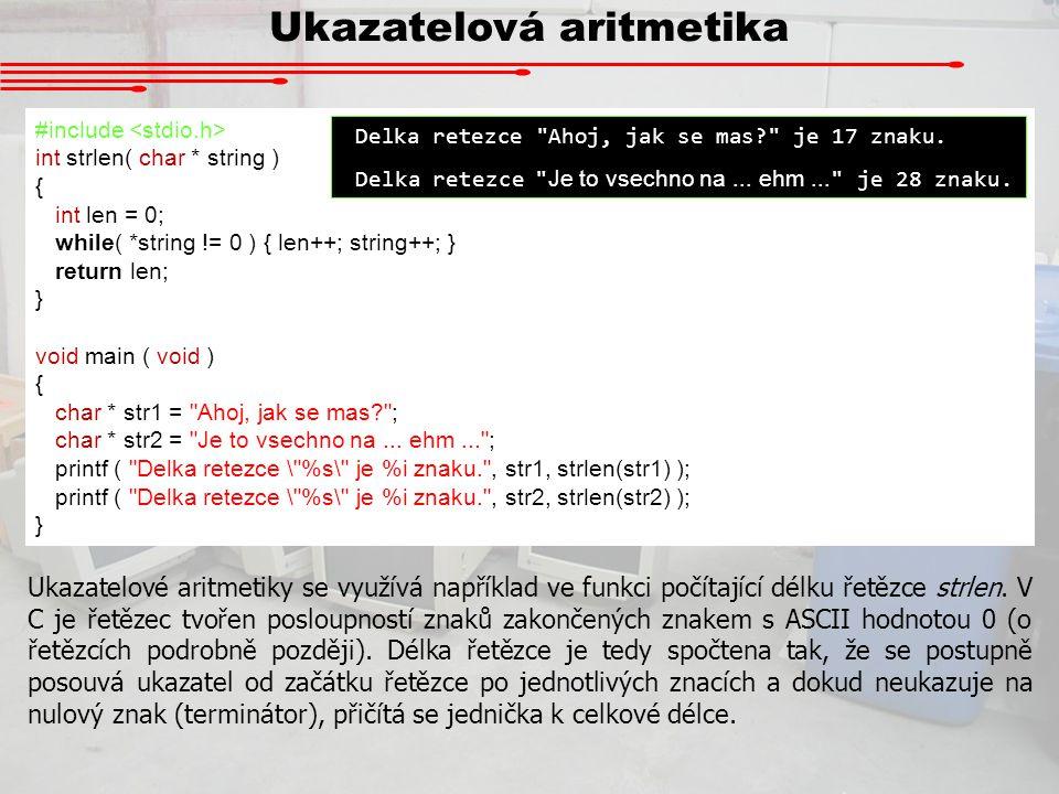 Ukazatelová aritmetika #include int strlen( char * string ) { int len = 0; while( *string != 0 ) { len++; string++; } return len; } void main ( void )