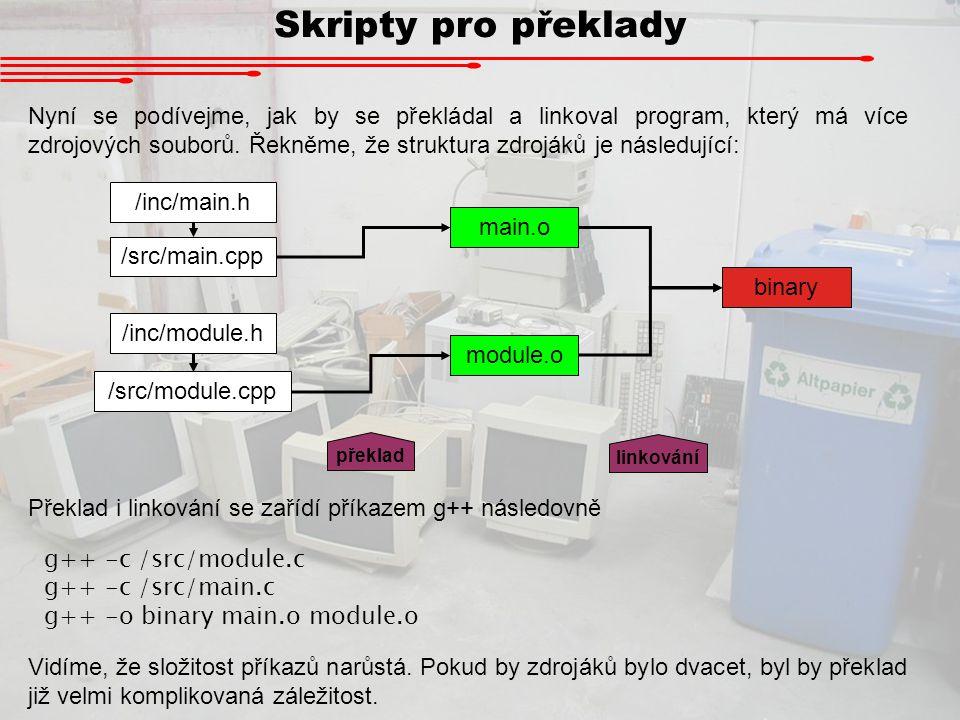 Skripty pro překlady Nyní se podívejme, jak by se překládal a linkoval program, který má více zdrojových souborů. Řekněme, že struktura zdrojáků je ná