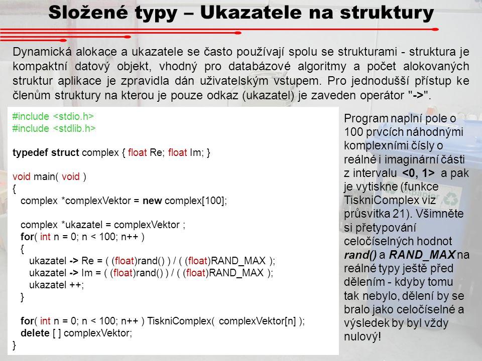 Složené typy – Ukazatele na struktury Dynamická alokace a ukazatele se často používají spolu se strukturami - struktura je kompaktní datový objekt, vh