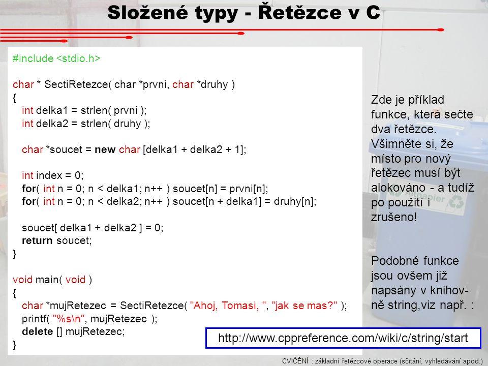 Složené typy - Řetězce v C #include char * SectiRetezce( char *prvni, char *druhy ) { int delka1 = strlen( prvni ); int delka2 = strlen( druhy ); char