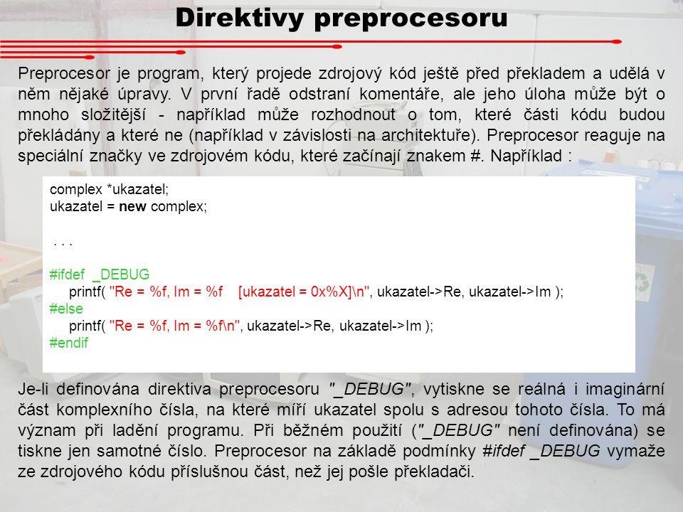 Direktivy preprocesoru Preprocesor je program, který projede zdrojový kód ještě před překladem a udělá v něm nějaké úpravy. V první řadě odstraní kome