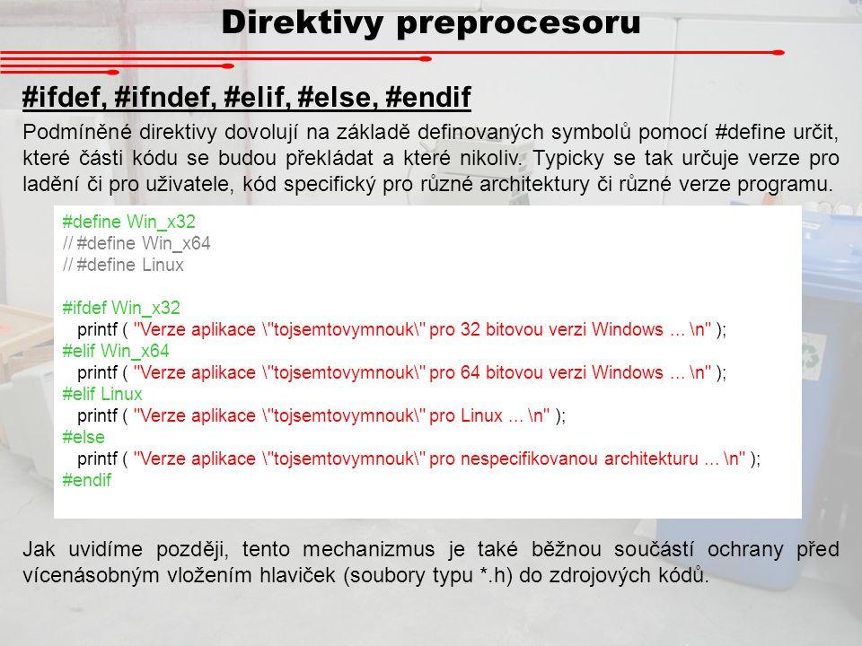 Direktivy preprocesoru #ifdef, #ifndef, #elif, #else, #endif Podmíněné direktivy dovolují na základě definovaných symbolů pomocí #define určit, které