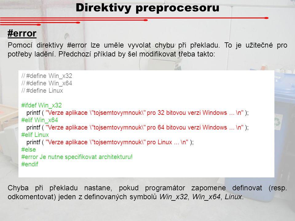 Direktivy preprocesoru #error Pomocí direktivy #error lze uměle vyvolat chybu při překladu. To je užitečné pro potřeby ladění. Předchozí příklad by še